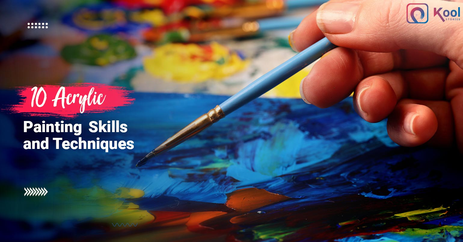 10 Acrylic Painting Skills And Techniques Used By Artists