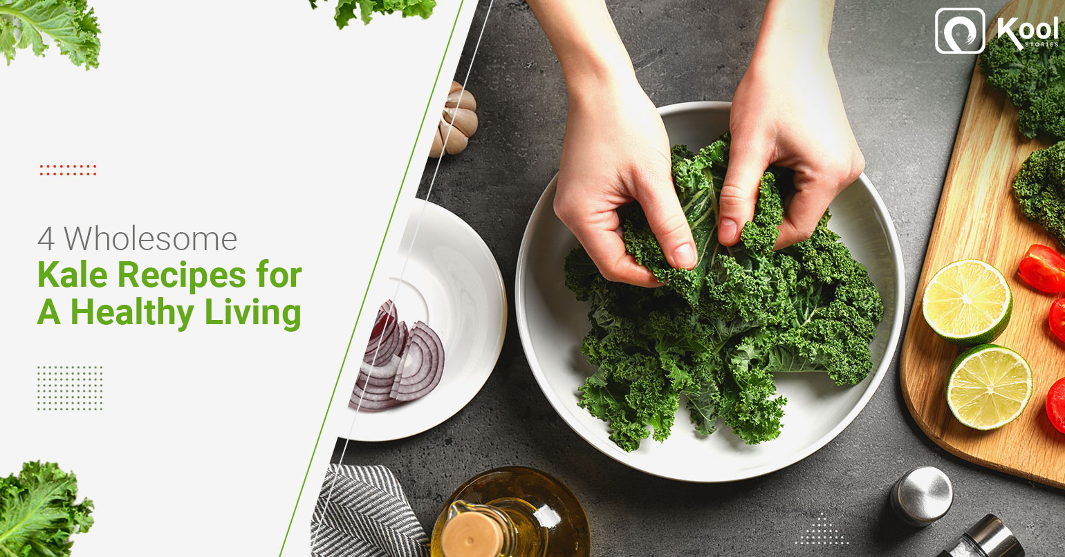 4 Wholesome Kale Recipes for A Healthy Living