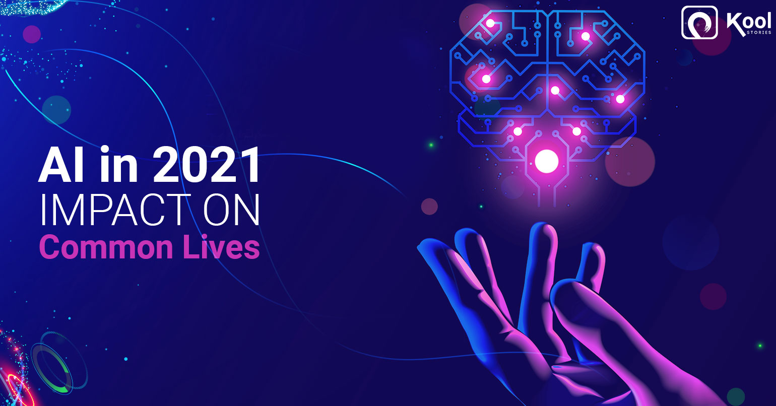 7 Use Cases of AI in 2021 That Will Impact Common Lives