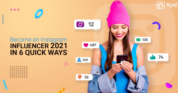 How to Become an Instagram Influencer 2021 in 6 Quick Ways
