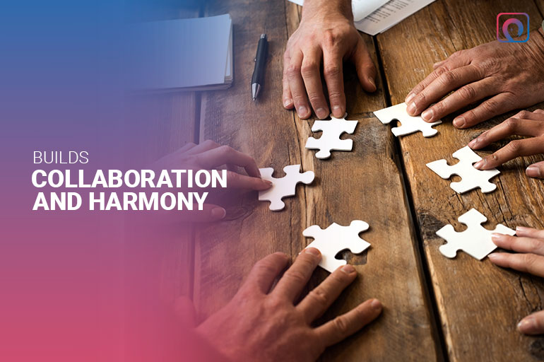 Builds collaboration and harmony
