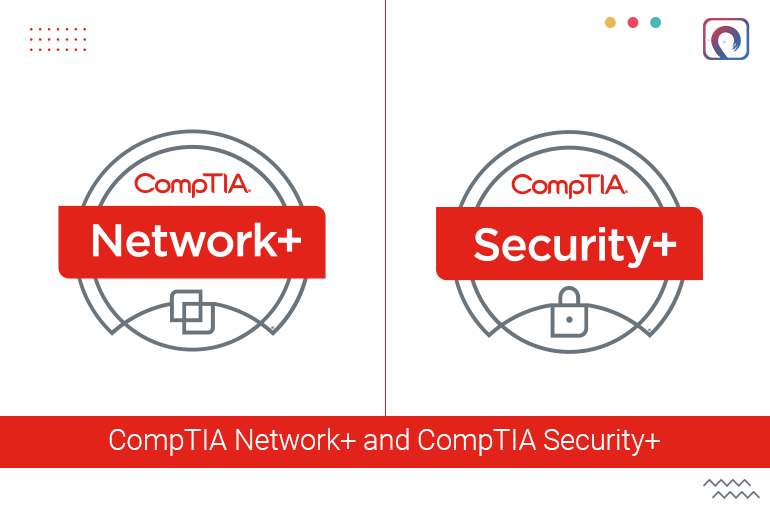 CompTIA Network+ and CompTIA Security+