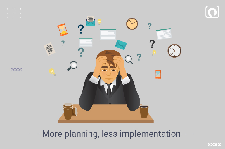 Entrepreneurial Mistake - More planning, less implementation