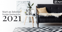 Starting an Interior Design Business in 2021- Business Activities and Marketing Moves