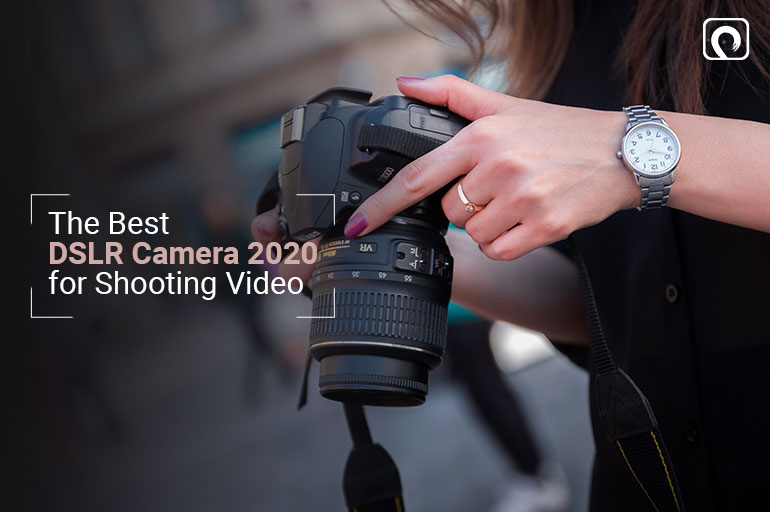 The Best DSLR Camera 2020 for Shooting Video