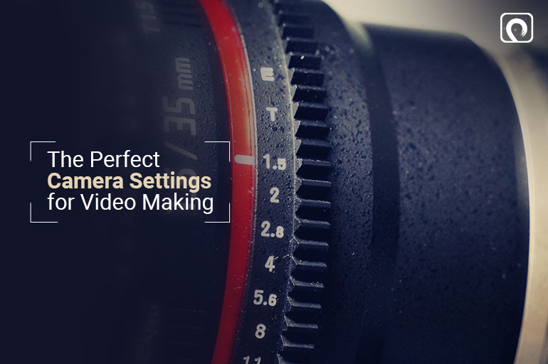 The Perfect Camera Settings for Video Making