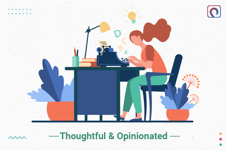 A writer must be Thoughtful & Opinionated
