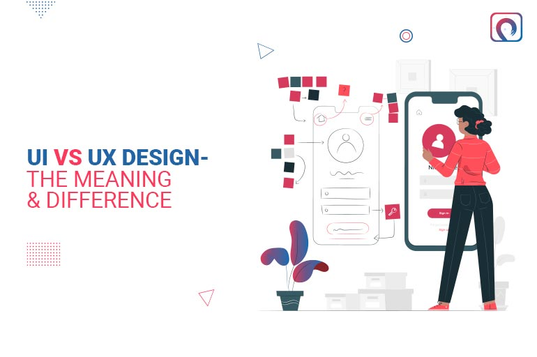 UI vs UX design- the meaning & difference