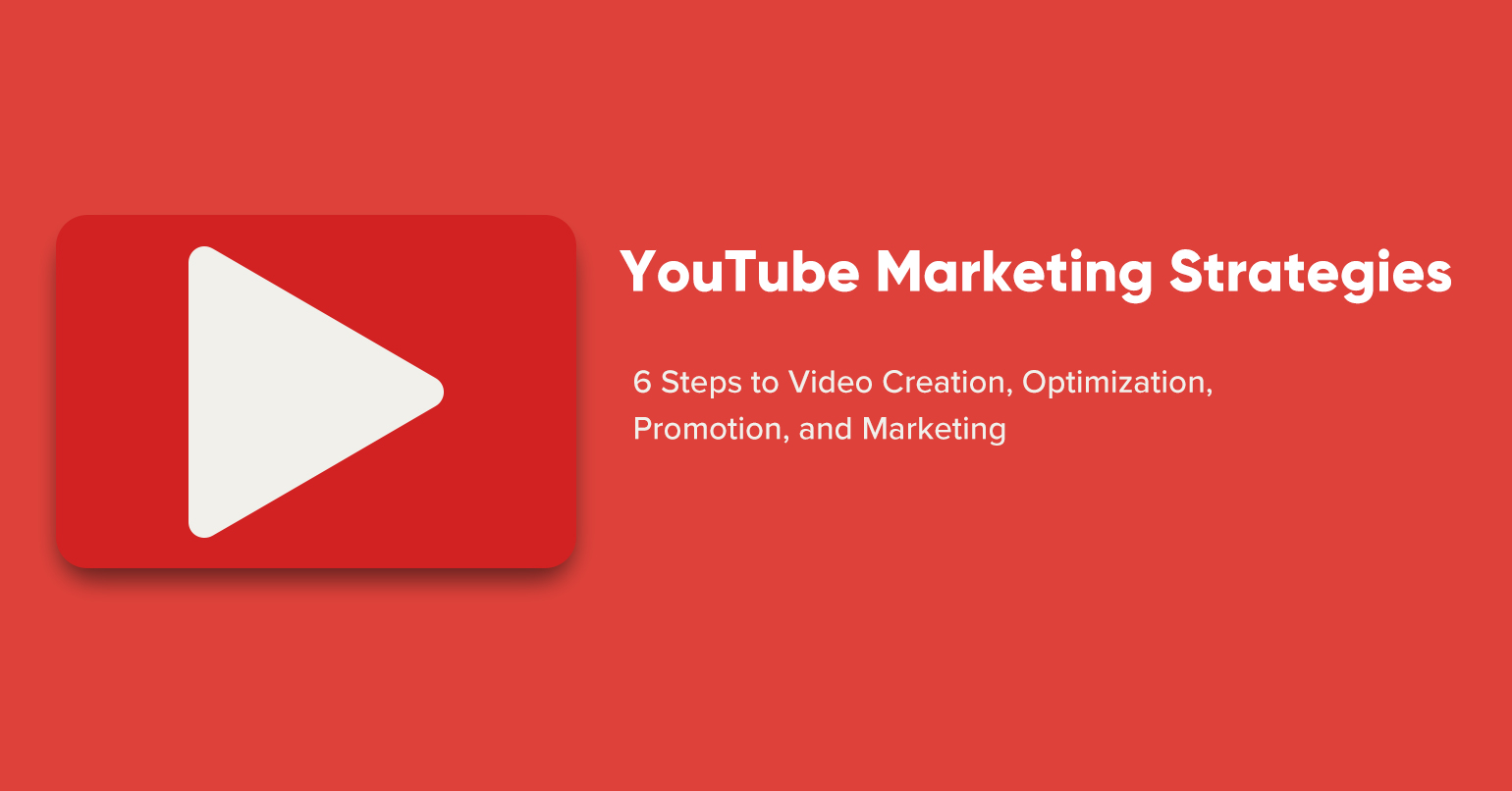 6 Steps to YouTube Video Marketing Strategy: Here's What Nobody is Talking About